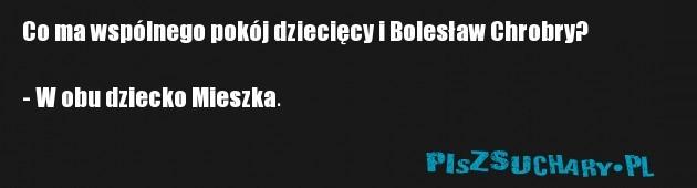 Co ma wspólnego pokój dziecięcy i Bolesław Chrobry?  - W obu dziecko Mieszka.
