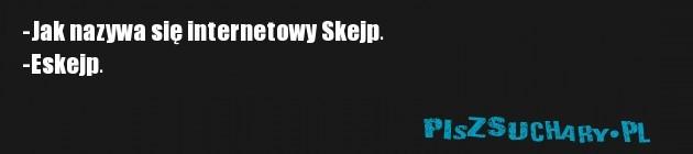 -Jak nazywa się internetowy Skejp. -Eskejp.