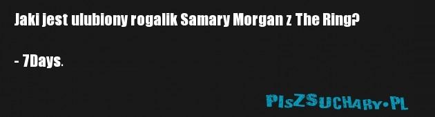 Jaki jest ulubiony rogalik Samary Morgan z The Ring?   - 7Days.