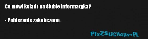Co mówi ksiądz na ślubie informatyka?  - Pobieranie zakończone.