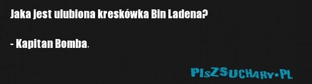 Jaka jest ulubiona kreskówka Bin Ladena?  - Kapitan Bomba.