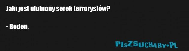 Jaki jest ulubiony serek terrorystów?  - Beden.