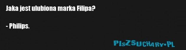 Jaka jest ulubiona marka Filipa?  - Philips.