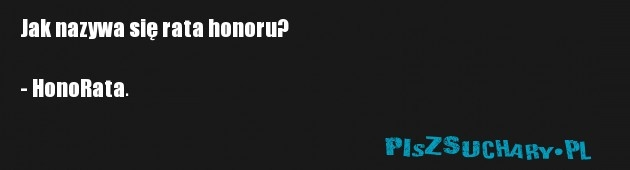 Jak nazywa się rata honoru?  - HonoRata.