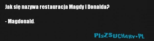 Jak się nazywa restauracja Magdy i Donalda?  - Magdonald.