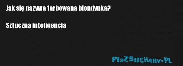 Jak się nazywa farbowana blondynka?  Sztuczna inteligencja