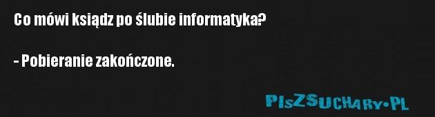 Co mówi ksiądz po ślubie informatyka?  - Pobieranie zakończone.