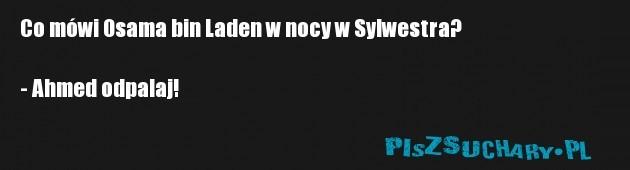 Co mówi Osama bin Laden w nocy w Sylwestra?  - Ahmed odpalaj!