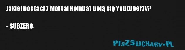 Jakiej postaci z Mortal Kombat boją się Youtuberzy?  - SUBZERO.