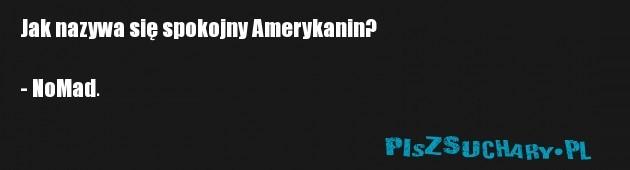 Jak nazywa się spokojny Amerykanin?  - NoMad.