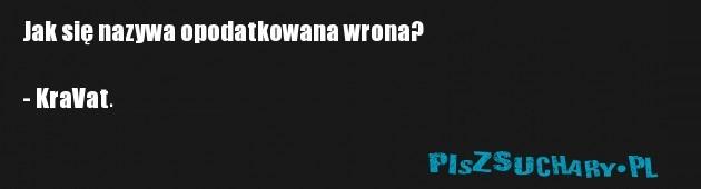 Jak się nazywa opodatkowana wrona?  - KraVat.
