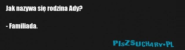 Jak nazywa się rodzina Ady?  - Familiada.