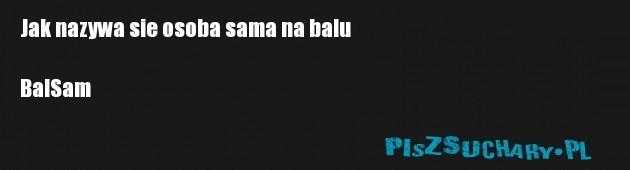 Jak nazywa sie osoba sama na balu  BalSam