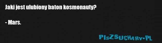 Jaki jest ulubiony baton kosmonauty?  - Mars.