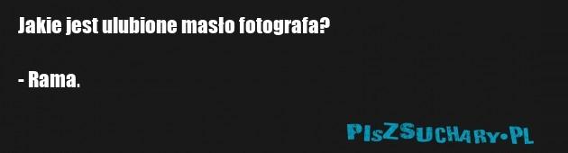 Jakie jest ulubione masło fotografa?  - Rama.