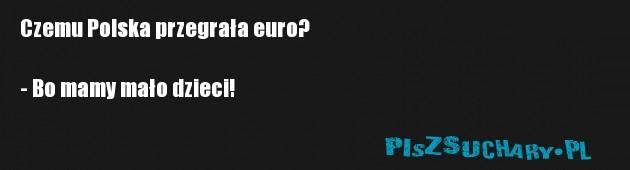 Czemu Polska przegrała euro?  - Bo mamy mało dzieci!