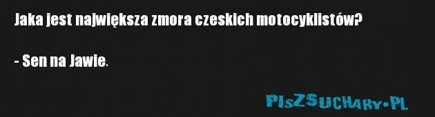 Jaka jest największa zmora czeskich motocyklistów?  - Sen na Jawie.