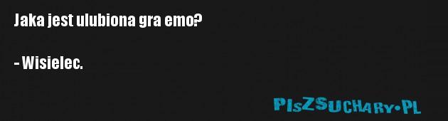 Jaka jest ulubiona gra emo?  - Wisielec.