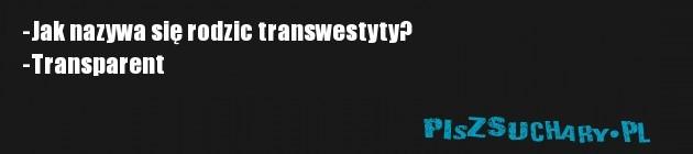 -Jak nazywa się rodzic transwestyty? -Transparent