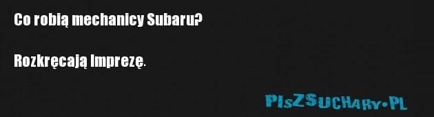 Co robią mechanicy Subaru?  Rozkręcają Imprezę.