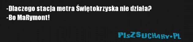 -Dlaczego stacja metra Świętokrzyska nie działa? -Bo MaRymont!