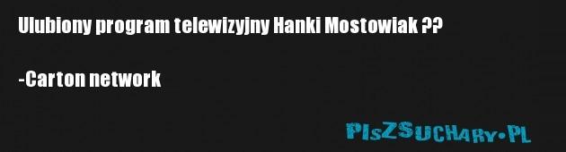 Ulubiony program telewizyjny Hanki Mostowiak ??  -Carton network