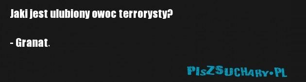 Jaki jest ulubiony owoc terrorysty?  - Granat.