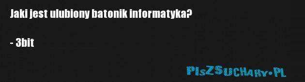 Jaki jest ulubiony batonik informatyka?  - 3bit
