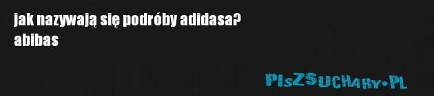jak nazywają się podróby adidasa?  abibas