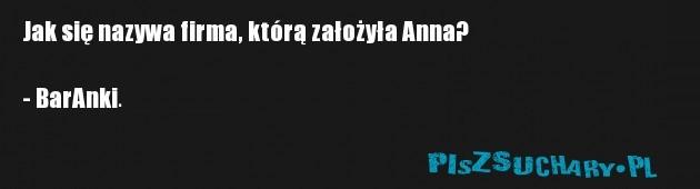 Jak się nazywa firma, którą założyła Anna?  - BarAnki.