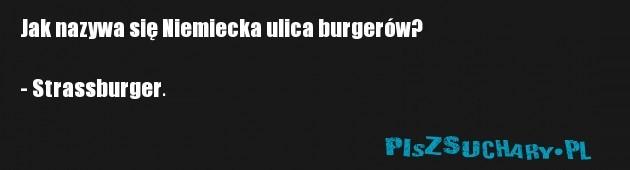 Jak nazywa się Niemiecka ulica burgerów?  - Strassburger.