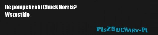 Ile pompek robi Chuck Norris? Wszystkie.