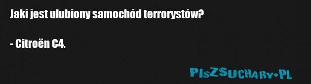 Jaki jest ulubiony samochód terrorystów?  - Citroën C4.