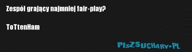 Zespół grający najmniej fair-play?  ToTtenHam